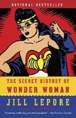 The Secret History of Wonder Woman by Jill Lepore (2015-07-07)
