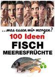 Fisch & Meeresfrüchte: 120 Ideen (. . .was essen wir morgen?)