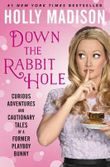 By Madison, Holly ( Author ) [ Down the Rabbit Hole: Curious Adventures and Cautionary Tales of a Former Playboy Bunny By Jun-2015 Hardcover