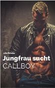 Jungfrau sucht Callboy: Chicklit, romantische Liebesgeschichte