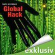 Global Hack: Hacker, die Banken ausspähen. Cyber-Terroristen, die Atomkraftwerke kapern. Geheimdienste, die unsere Handys knacken