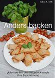 Anders backen: Glutenfreie Brot und Salzgebäckrezepte ohne Backmischung