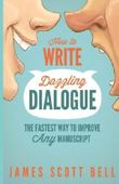 How to Write Dazzling Dialogue: The Fastest Way to Improve Any Manuscript by James Scott Bell (2014-07-14)
