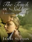 HISTORICAL ROMANCE: The Touch of a Soldier (BBW Historical Fiction New Adult Love and Romance Books) (Fun, Provocative Mature Young Adult Medical Military Love and Romance Novella)