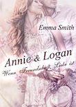 Annie & Logan: Wenn Freundschaft, Liebe ist