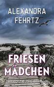 Friesenmädchen: Ostfriesland-Psychothriller