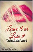 Leave it or Lose it: Du hast die Wahl