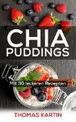 Chia Puddings: mit 30 einfachen und leckeren Rezepten
