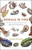 Spirals in Time: The Secret Life and Curious Afterlife of Seashells by Helen Scales (2016-07-26)