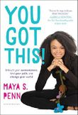 You Got This!: Unleash Your Awesomeness, Find Your Path, and Change Your World by Maya S. Penn (2016-04-12)