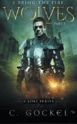 I Bring the Fire: Part I : Wolves (Volume 1) by C. Gockel (2013-09-10)