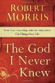 The God I Never Knew: How Real Friendship with the Holy Spirit Can Change Your Life by Robert Morris (2011-08-16)