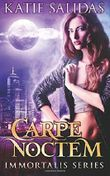 Carpe Noctem: Volume 1 (Immortalis) by Katie Salidas (2015-01-05)