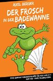Der Frosch in der Badewanne: Eine quakige Kurzgeschichte für Kids von 3-7 zum Vor- oder Selberlesen. (German Edition)