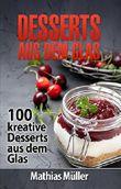 Desserts aus dem Glas: 100 kreative Desserts aus dem Glas mit Thermomix