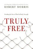 Truly Free: Breaking the Snares That So Easily Entangle by Robert Morris (2015-05-19)