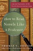 How to Read Novels Like a Professor: A Jaunty Exploration of the World?s Favorite Literary Form by Thomas C. Foster (2008-07-01)