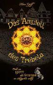 Das Amulett des Trebeta: Oder wie Gott dem Schicksal ein Schnippchen schlug