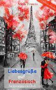 Liebesgrüße auf Französisch: Liebesroman (Auf Umwegen ins Glück 1)