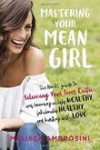 Mastering Your Mean Girl: The No-BS Guide to Silencing Your Inner Critic and Becoming Wildly Wealthy, Fabulously Healthy, and Bursting with Love by Melissa Ambrosini (2016-03-22)