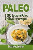Paleo: 100 leckere Paleo Frühstücksrezepte