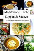 Mediterrane Küche: Suppen & Saucen: Vielfalt - Genuss - Lebensqualität