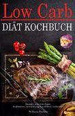Low Carb Diät Kochbuch zum Abnehmen, Stoffwechsel beschleunigen und Fett verbrennen