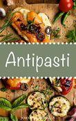 Antipasti: Holen Sie sich mit italienischen Vorspeisen das Urlaubsgefühl ganz einfach nach Hause!