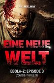 Eine neue Welt (Zombie-Thriller): Ebola-Z - Episode 3