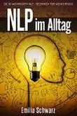 NLP im Alltag: 30 NLP - Techniken für mehr Erfolg