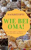 Backrezepte wie bei Oma: Jetzt noch einfacher backen wie bei der guten alten Oma