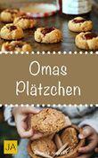Omas Plätzchen - Rezeptschätze aus der Kindheit - Klassische Weihnachtsplätzchen und Kekse aus Omas Backstube