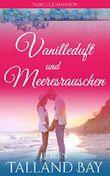 Vanilleduft und Meeresrauschen: Liebesroman (Liebe in Talland Bay 1)
