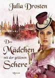 Das Mädchen mit der goldenen Schere. Historischer Roman