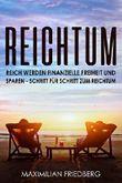 Reichtum Reich werden finanzielle Freiheit und Sparen - Schritt für Schritt zum Reichtum
