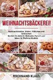 Weihnachtsbäckerei Weihnachtskekse, Stollen, Plätzchen und Lebkuchen Backen im Advent, Glühwein, Punsch und Ideen für Weihnachtsdeko (German Edition)