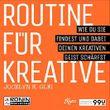 Routine für Kreative: Wie du sie findest und dabei deinen kreativen Geist schärfst