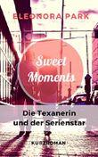 Sweet Moments - Die Texanerin und der Serienstar (Erotischer Frauenroman)