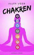 Alles über Chakren: Chakraheilung Chakren verstehen Chakra öffnen Chakraheilung Chakra Meditation Chakren aktivieren