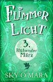 FlimmerLicht. Blühender März (FlimmerLicht-Saga 3)