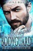 Angel - Bodyguard der Millionärstochter