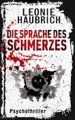 Die Sprache des Schmerzes: Psychothriller (Liz Günther 2)