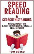 Speed Reading: Mit Speed Reading und Gedächtnistraining Erfolg im Alltag, Schule & Studium (schneller lesen, Schnelllesen, mehr verstehen, besser behalten, Selbstmanagement)