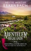 Abenteuer Highlands: Mein etwas anderes Leben im schottischen Hochland