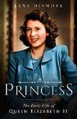 Princess: The Early Life of Queen Elizabeth II (English Edition)