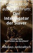 Geschichten aus Barathrum: Der Interrogator der Slaver: Teil 2 der Reihe Geschichten aus Barathrum
