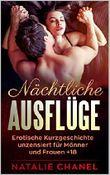 Nächtliche Ausflüge: Erotische Kurzgeschichte unzensiert für Männer und Frauen +18