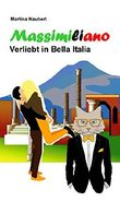 Massimiliano Verliebt in Bella Italia: Humorvolle deutsch-italienische Liebeskomödie in Italien mit Kater, Geist und Hund (Das Vermächtnis des Penato 2)