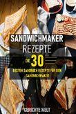 Sandwichmaker Rezepte: Die 30 besten Sandwich Rezepte für den Sandwichmaker