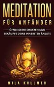 Meditation für Anfänger: Öffne deine Chakren und bekämpfe deine innersten Ängste (inkl. Kurzgeschichten)